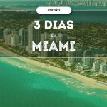O que fazer em Miami em 3 dias ?