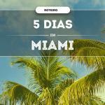 O que fazer em Miami em 5 dias em 2019?